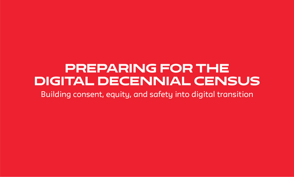 Preparing for the Digital Decennial Census: Building Consent, Equity, and Safety into Digital Transition